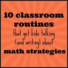 10 classroom routines that get kids talking (and writing) about math strategies.