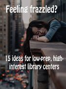 15 Ideas for High-Interest, Low-Prep Library Centers.