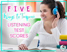 5 Ways to Improve Your Listening Test Scores.