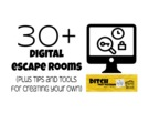 30+ digital escape rooms plus tips and tools for creating your own.