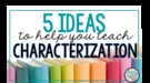 5 Ways To Teach Characterization And Character Analysis.