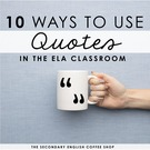10 Ways To Use Quotes in the English Classroom.