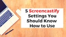 Five Screencastify Settings You Should Know How to Use.