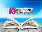 10 Inspiring Literary Quotes for Your Classroom.