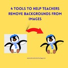 4 Tools to Help Teachers Remove Backgrounds from Images.