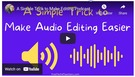 A Simple Trick to Make Audio Editing Easier.