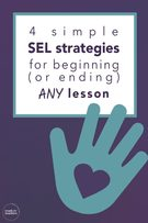 4 simple SEL strategies for beginning (or ending) ANY lesson.
